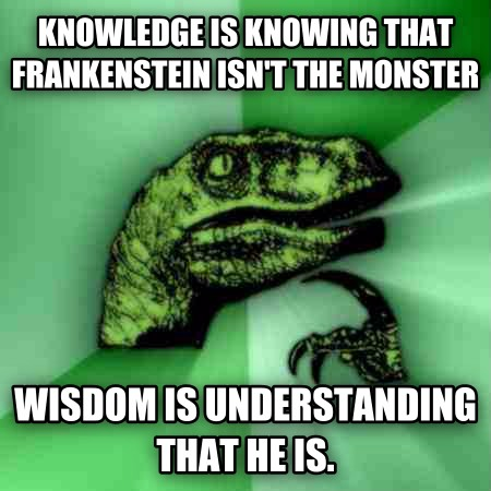 Philosoraptor knowledge is knowing that frankenstein isn t the monster wisdom is understanding that he is. , made with livememe meme maker
