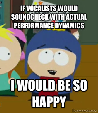 Craig Would Be So Happy if vocalists would soundcheck with actual performance dynamics i would be so happy , made with livememe meme generator