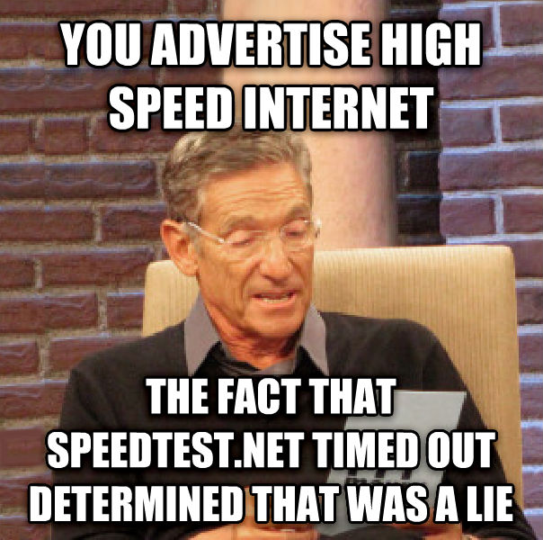 Maury Determined That Was a Lie you advertise high speed internet the fact that speedtest.net timed out determined that was a lie , made with livememe meme generator