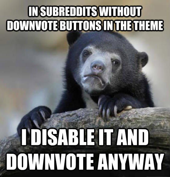 Confession Bear in subreddits without downvote buttons in the theme i disable it and downvote anyway , made with livememe meme maker
