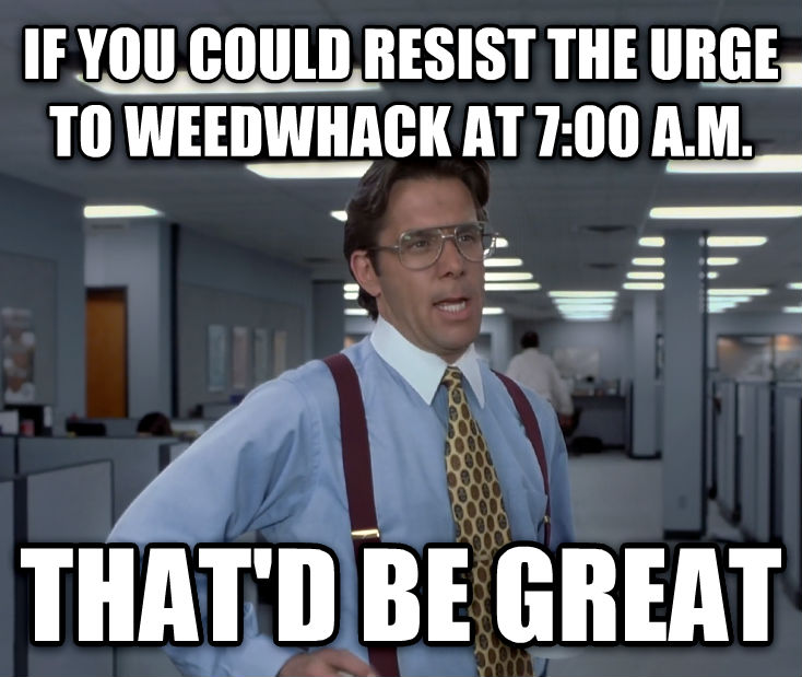 Office Space Lumbergh if you could resist the urge to woodwhack at 7:00 a.m. that d be great , made with livememe meme creator