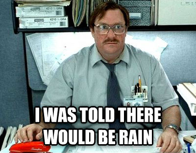 Milton  i was told there would be rain , made with livememe meme maker