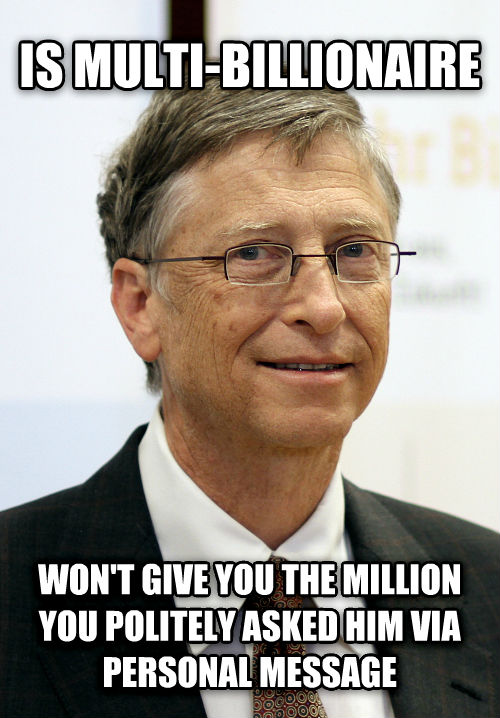 untitled meme is multi-billionaire won t give you the million you politely asked him via personal message , made with livememe meme maker