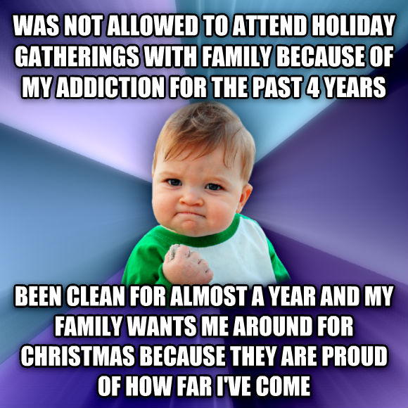 Success Kid was not allowed to attend holiday gatherings with family because of my addiction for the past 4 years been clean for almost a year and my family wants me around for christmas because they are proud of how far i ve come  , made with livememe meme creator