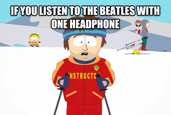 Super Cool Ski Instructor if you listen to the beatles with one headphone  , made with livememe meme creator