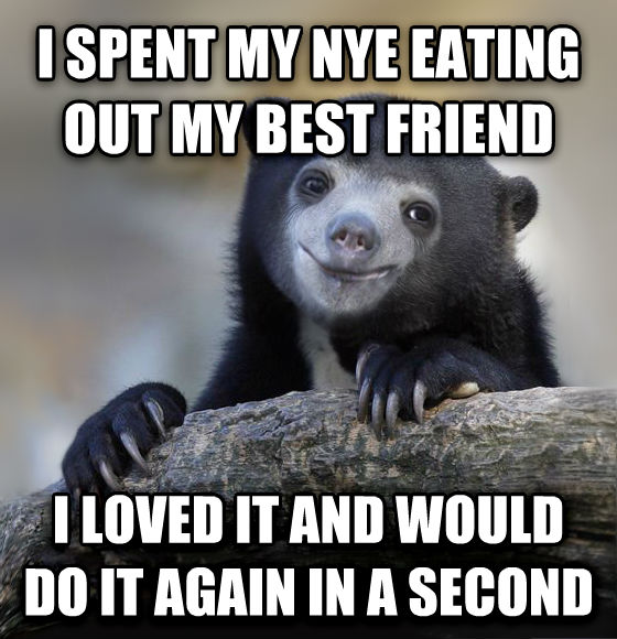 Happy Confession Bear i spent my nye eating out my best friend i loved it and would do it again in a second , made with livememe meme generator