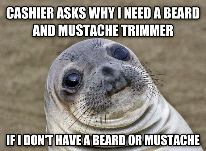Uncomfortable Situation Seal cashier asks why i need a beard and mustache trimmer if i don t have a beard or mustache , made with livememe meme creator