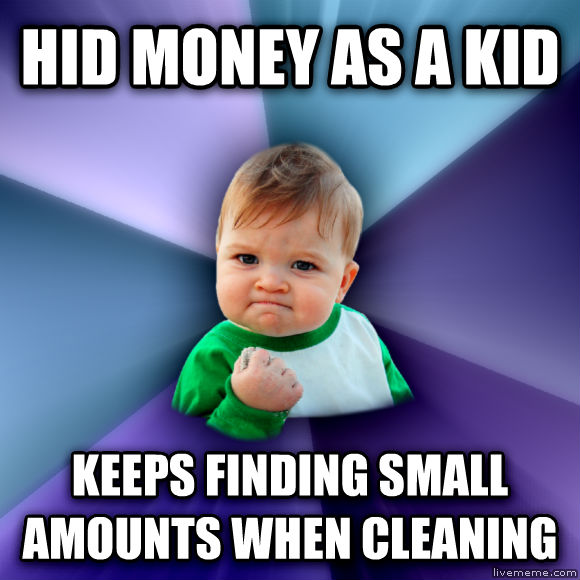 Success Kid hid money as a kid keeps finding small amounts when cleaning  , made with livememe meme generator