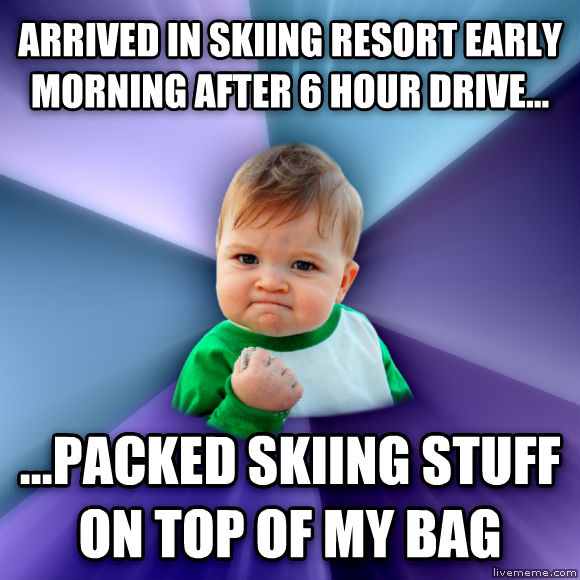 Success Kid arrived in skiing resort early morning after 6 hour drive... ...packed skiing stuff on top of my bag  , made with livememe meme creator