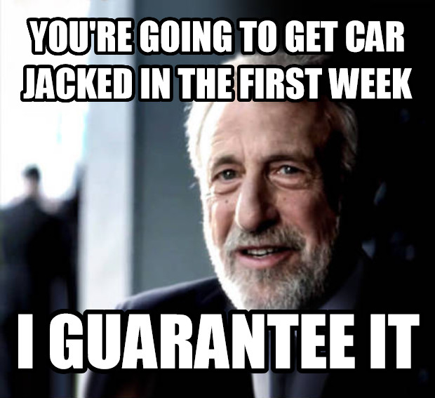 I Guarantee It you re going to get car jacked in the first week i guarantee it , made with livememe meme maker