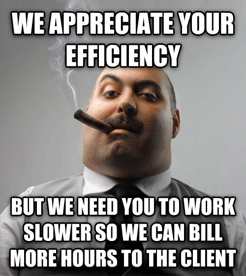 Bad Guy Boss we appreciate your efficiency  but we need you to work slower so we can bill more hours to the client , made with livememe meme generator