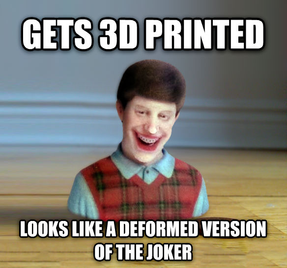 Bad Luck Brian 3d gets 3d printed looks like a deformed version of the joker , made with livememe meme generator