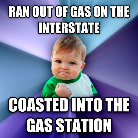 Success Kid ran out of gas on the interstate coasted into the gas station  , made with livememe meme generator