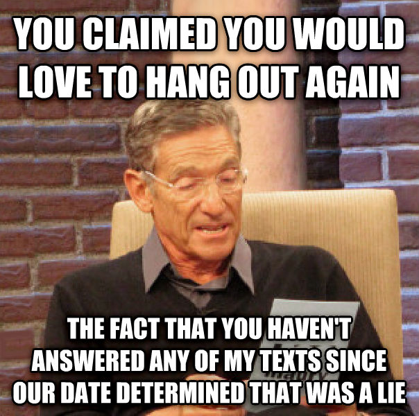 Maury Determined That Was a Lie you claimed you would love to hang out again the fact that you haven t answered any of my texts since our date determined that was a lie , made with livememe meme generator