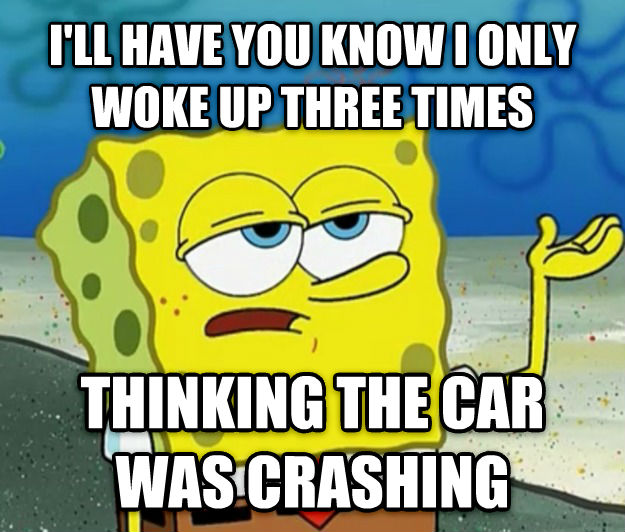 Tough Spongebob i ll have you know i only woke up three times thinking the car was crashing , made with livememe meme maker