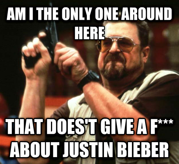 Angry Walter am i the only one around here  that does t give a f*** about justin bieber , made with livememe meme generator