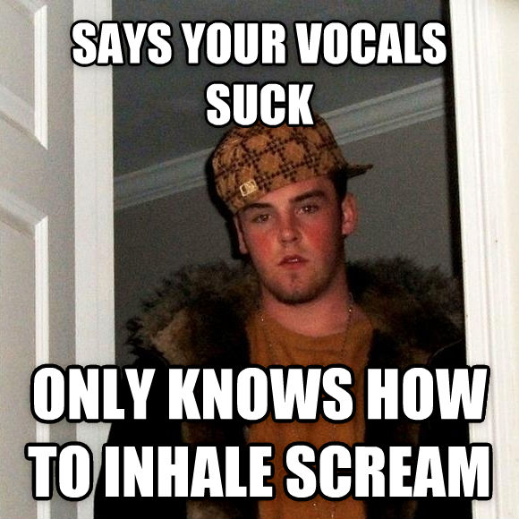 Scumbag Steve says your vocals suck only knows how to inhale scream , made with livememe meme creator