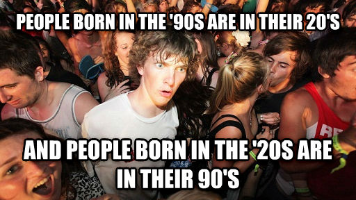 Sudden Clarity Clarence people born in the  90s are in their 20 s and people born in the  20s are in their 90 s , made with livememe meme generator