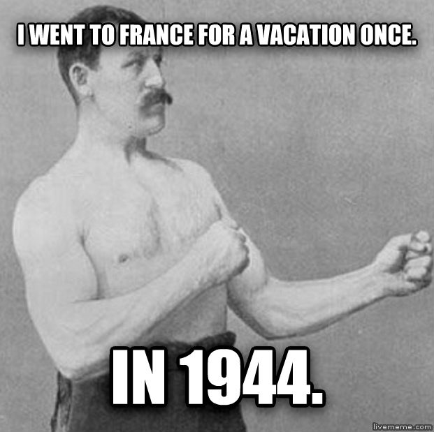 untitled meme i went to france for a vacation once. in 1944. , made with livememe meme creator