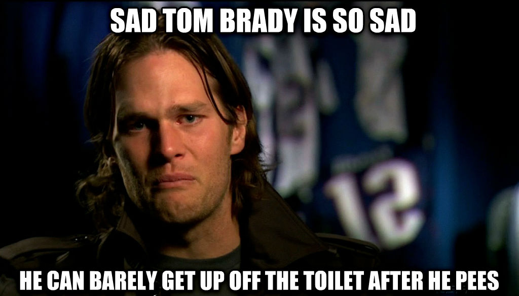 Sad Tom Brady sad tom brady is so sad he can barely get up off the toilet after he pees , made with livememe meme generator
