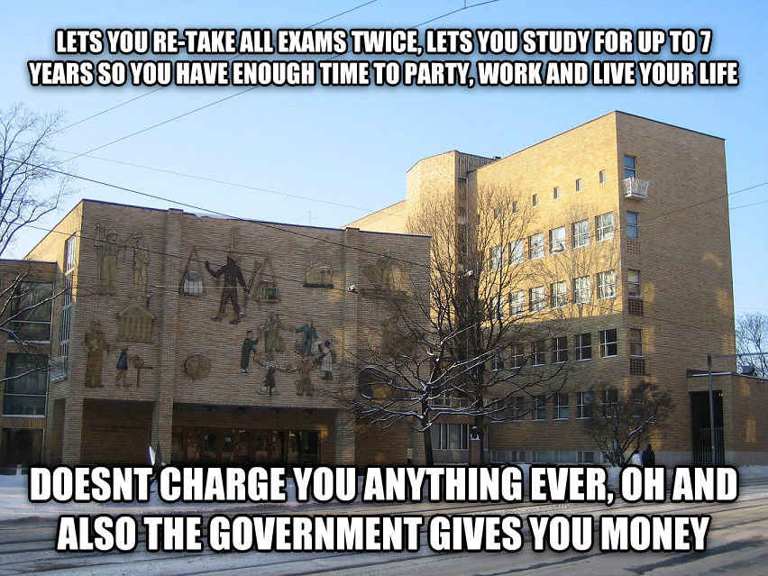 Good guy Finnish Uni lets you re-take all exams twice, lets you study for up to 7 years so you have enough time to party, work and live your life doesnt charge you anything ever, oh and also the government gives you money , made with livememe meme creator
