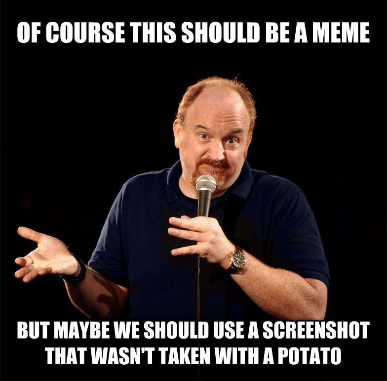 Louie CK - Of Course... But MAYBE.... of course this should be a meme but maybe we should use a screenshot that wasn t taken with a potato , made with livememe meme creator