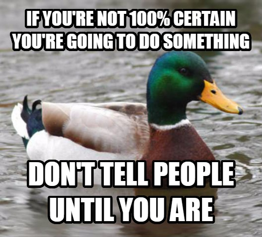 Actual Advice Mallard if you re not 100% certain you re going to do something don t tell people until you are , made with livememe meme maker