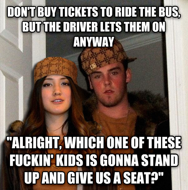 Scumbag Couple don t buy tickets to ride the bus, but the driver lets them on anyway  alright, which one of these flipin  kids is gonna stand up and give us a seat?  , made with livememe meme maker