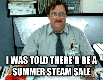 Milton  i was told there d be a summer steam sale , made with livememe meme generator