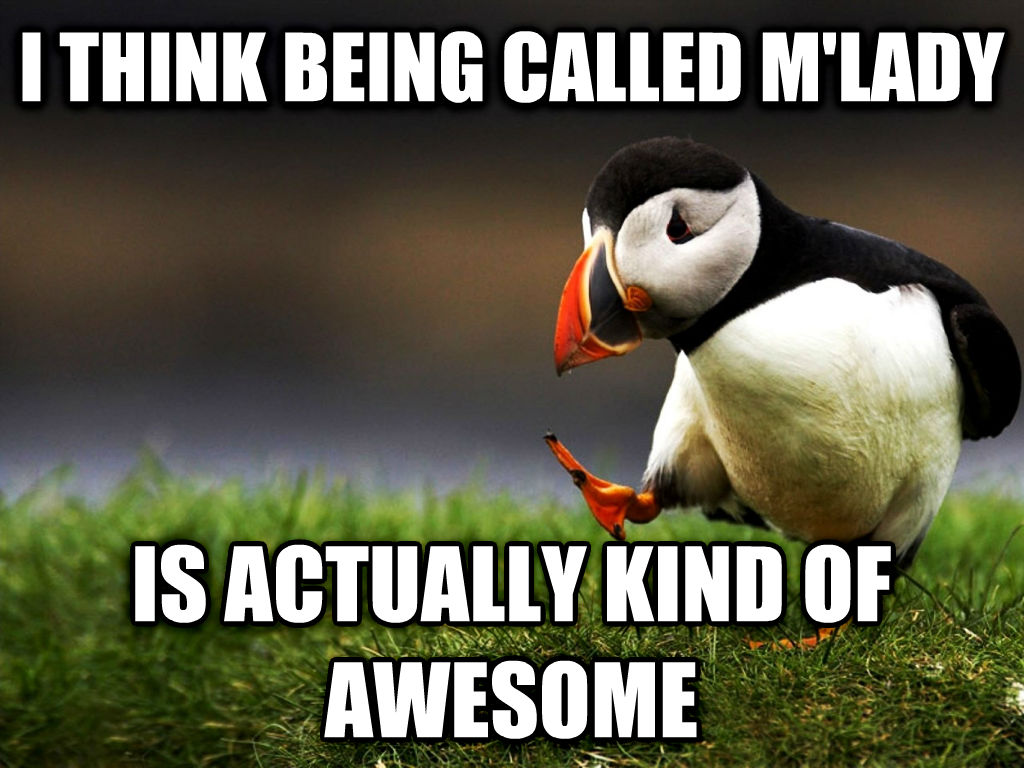 unpopular opinion puffin i think being called m lady is actually kind of awesome , made with livememe meme generator