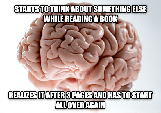 Scumbag Brain starts to think about something else while reading a book realizes it after 3 pages and has to start all over again , made with livememe meme generator