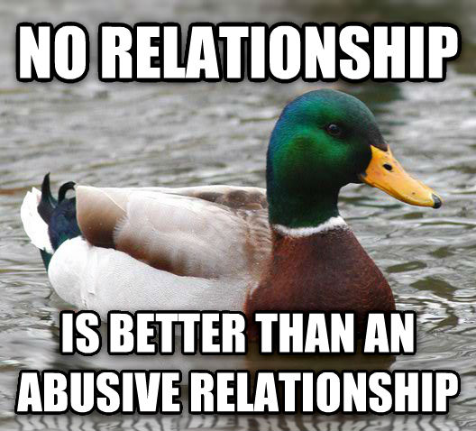 Actual Advice Mallard no relationship is better than an abusive relationship , made with livememe meme generator