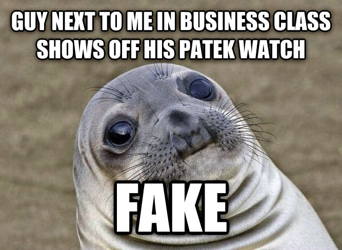 Uncomfortable Situation Seal guy next to me in business class shows off his patek watch fake , made with livememe meme maker