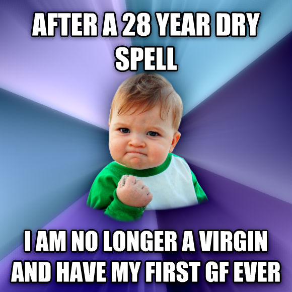 Success Kid after a 28 year dry spell i am no longer a virgin and have my first gf ever  , made with livememe meme creator