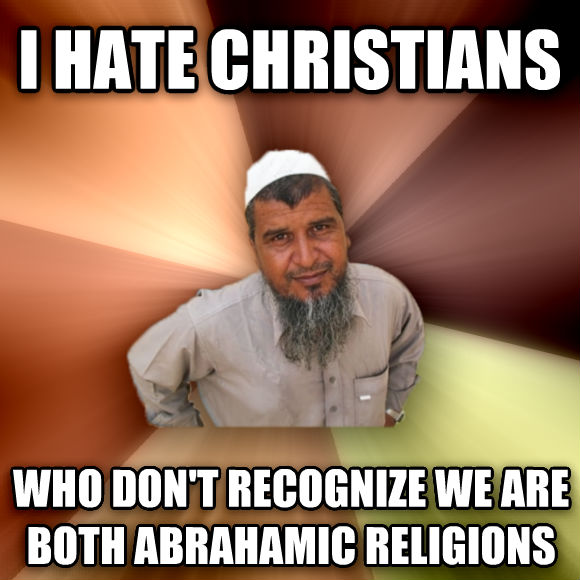 Ordinary Muslim Man i hate christians who don t recognize we are both abrahamic religions  , made with livememe meme generator