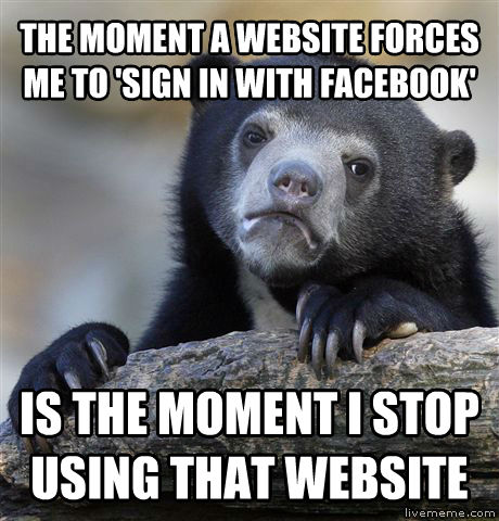 Confession Bear the moment a website forces me to  sign in with facebook  is the moment i stop using that website , made with livememe meme maker