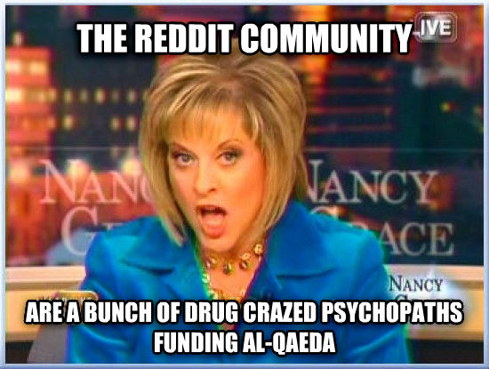 untitled meme the reddit community are a bunch of drug crazed psychopaths funding al-qaeda , made with livememe meme generator