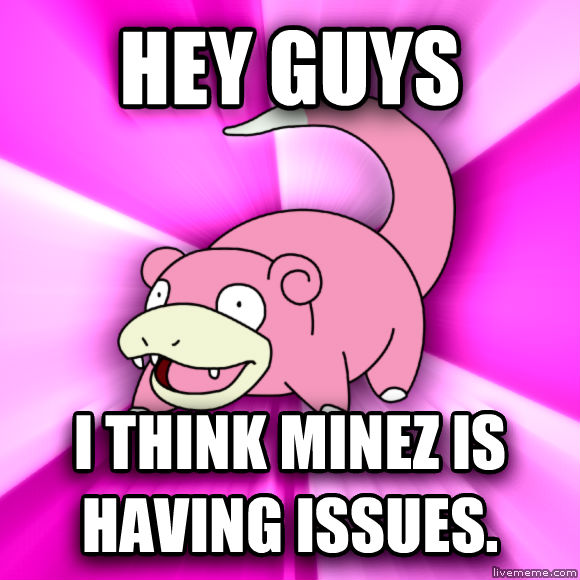Slowpoke hey guys i think minez is having issues.  , made with livememe meme generator
