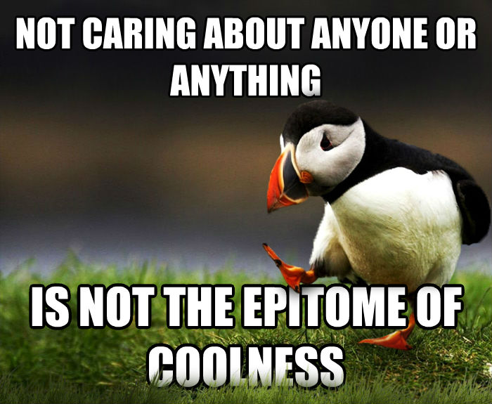 Unpopular Opinion Puffin not caring about anyone or anything is not the epitome of coolness , made with livememe meme maker