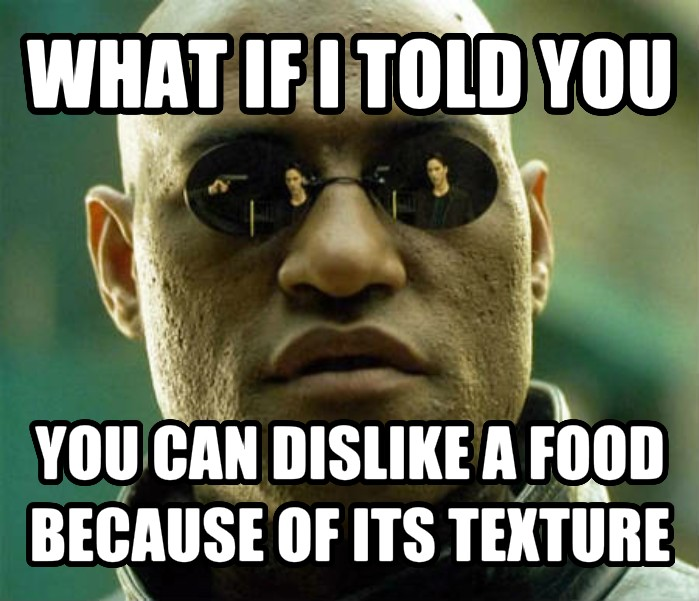 Matrix Morpheus what if i told you you can dislike a food because of its texture , made with livememe meme creator