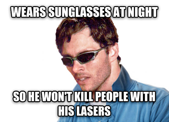 Misunderstood Dutchebag Cyclops wears sunglasses at night so he won t kill people with his lasers , made with livememe meme maker