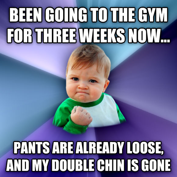 Success Kid been going to the gym for three weeks now... pants are already loose, and my double chin is gone  , made with livememe meme creator