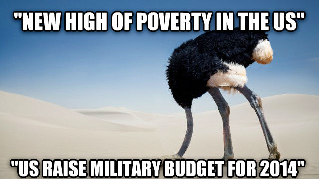 Reality ignoring Austrich  new high of poverty in the us   us raise military budget for 2014  , made with livememe meme creator