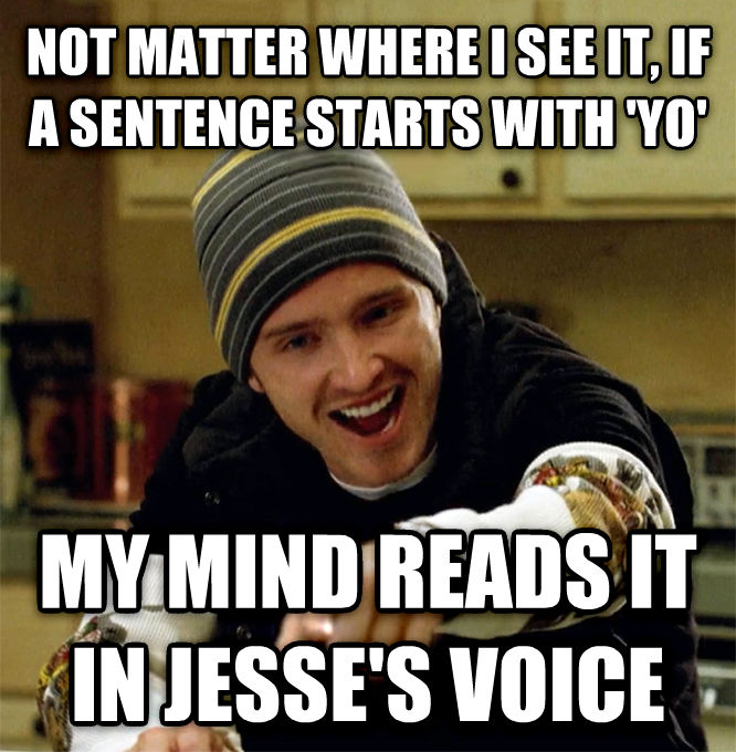 Jesse Pinkman - Yeah, Science Lady! not matter where i see it, if a sentence starts with  yo  my mind reads it in jesse s voice , made with livememe meme creator
