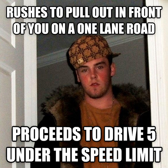 Scumbag Steve rushes to pull out in front of you on a one lane road proceeds to drive 5 under the speed limit , made with livememe meme generator