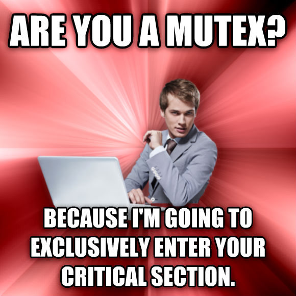 untitled meme are you a mutex? because i m going to exclusively enter your critical section.  , made with livememe meme maker