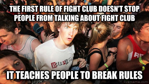 Sudden Clarity Clarence the first rule of fight club doesn t stop people from talking about fight club it teaches people to break rules , made with livememe meme maker