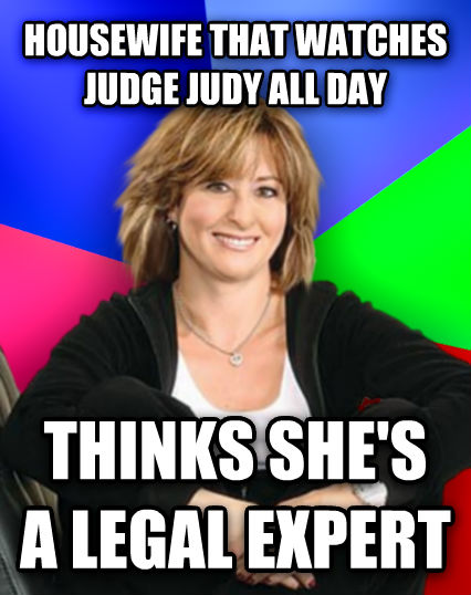 Sheltering Suburban Mom housewife that watches judge judy all day thinks she s a legal expert  , made with livememe meme creator