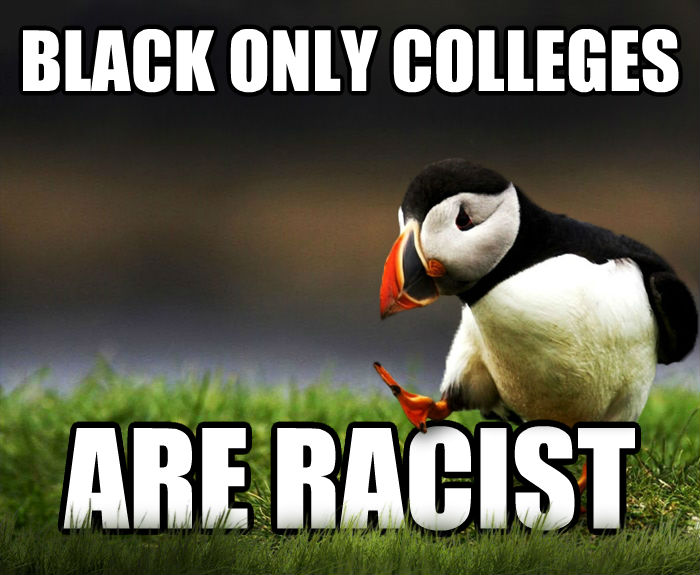 Unpopular Opinion Puffin black only colleges are racist , made with livememe meme generator