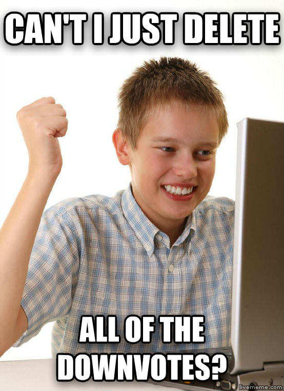 First Day on the Internet Kid can t i just delete  all of the downvotes? , made with livememe meme maker